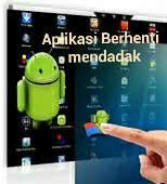 Apa sebab aplikasi Android berhenti mendadak ?
