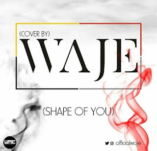 Waje – Shape Of You Remix (Ed Sheeran Cover ).