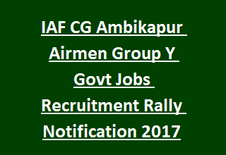 IAF CG Ambikapur Airmen Group Y Govt Jobs Recruitment Rally Notification 2017