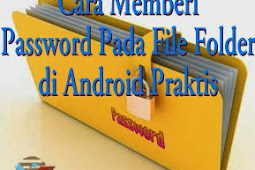 Cara Memberi Password Pada File Folder di Android Praktis