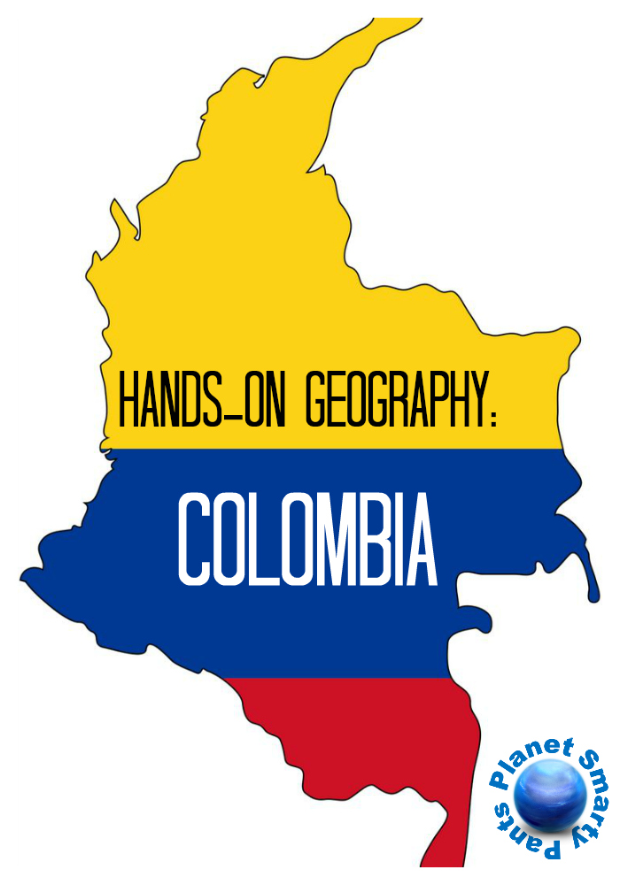 Hands On Geography: Colombia Unit Study - Planet Smarty Pants