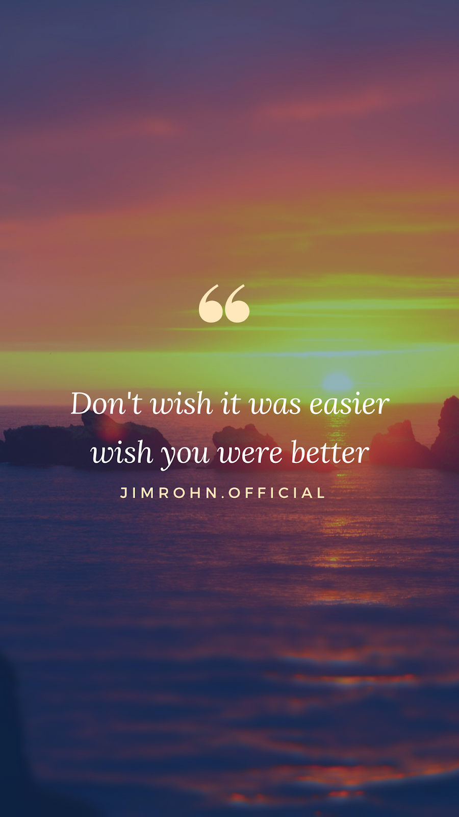 Don't wish it was easier wish you were better. Jim Rohn quotes