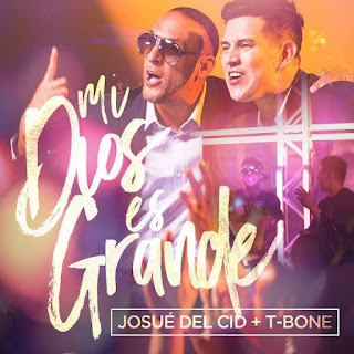 Descarga el sencillo Mi Dios es Grande (Single 2016) de Josue Del Cid feat. T-Bone.