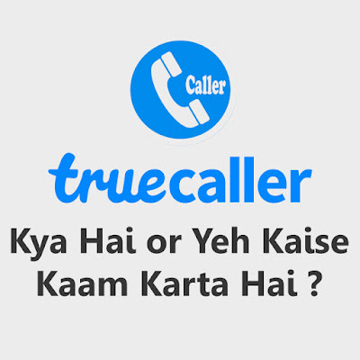 What Is TrueCaller And How It Works