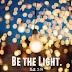 YE ARE LIGHT!