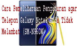 Cara Pemeliharaan Pengaturan agar Telepon Galaxy Note9 Anda Tidak Melambat (SM-N960W) 1