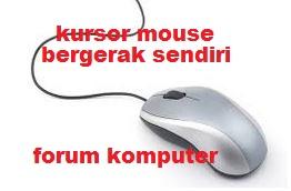 Penyebab dan cara mengatasi kursor mouse bergerak sendiri