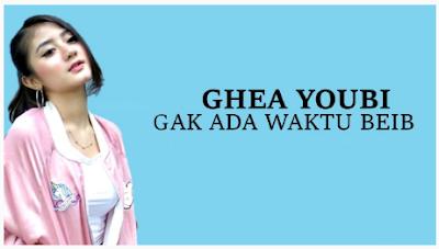 Download Lagu Ghea Youbie - Gad Ada Waktu Beib Mp3 Terbaru