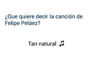 Significado de la canción Tan Natural Felipe Peláez.