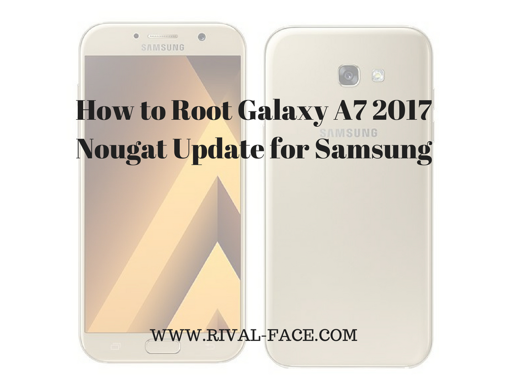 How to Root Galaxy A7 2017 Nougat Update for Samsung