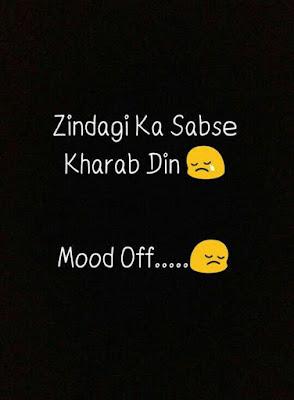 Zindagi ka sabe kharab din, Mood off...