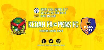 Live Streaming Kedah vs PKNS FC Liga Super 26.6.2018