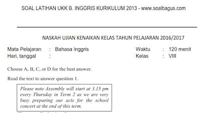 Download soal latihan UKK/ UAS B. Inggris Semester 2/ Genap plus kunci jawabannya sesuai kurikulum 2013 tahun ajaran 2017. www.soalbagus.com