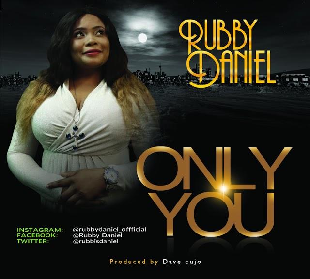 [NEW MUSIC] Mp3: ONLY YOU - RUBBY DANIEL |@rubbydaniel
