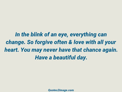 in the blink of an eye, everything can change.