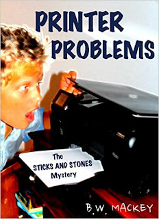 Printer Problems: The Sticks and Stones Mystery by B.W. Mackey
