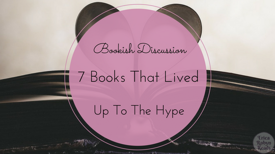 Bookish Discussion 7 Books That Lived Up To The Hype