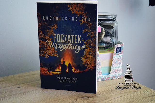 """Masz jedno życie. Dzikie i cenne – PRZEDPREMIEROWA recenzja książki #223 – Robyn Schneider """"Początek wszystkiego"""""""