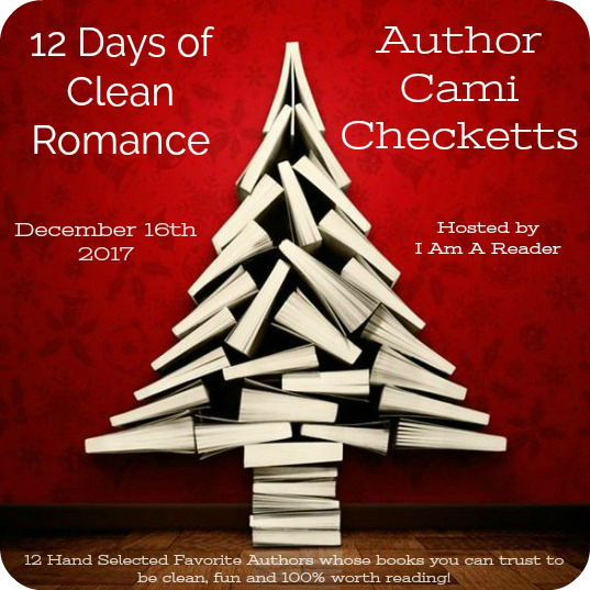 12 Days of Clean Romance - Day 12 featuring Cami Checketts