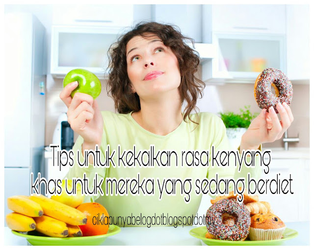 Tips untuk kekalkan rasa kenyang khas untuk mereka yang sedang berdiet.