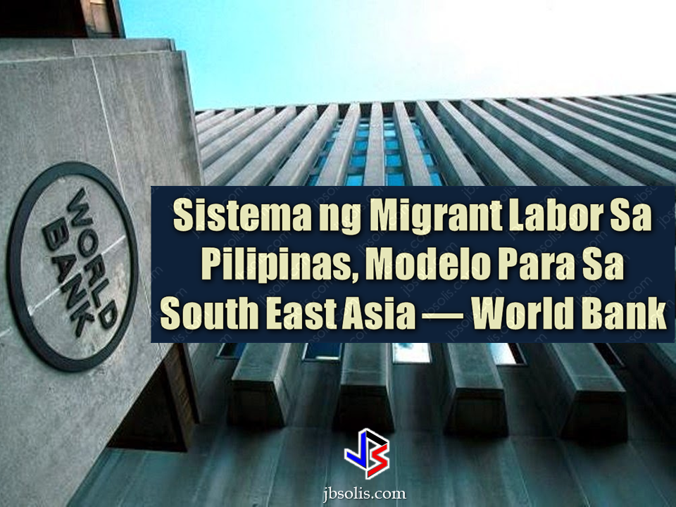 "The World Bank lauded the Philippines' support system for its overseas Filipino workers (OFWs) as a model for other Southeast Asian countries.  It is a proof that the government is doing the right thing in pressing forward with the bold and far-sighted program that began under the government of President Ferdinand Marcos during the 1970s.  Other Asean members can adopt the Philippine support system for its migrant workers, the World Bank (WB) said, as it called on easing restrictions on labor migration to boost workers' welfare and accelerate regional economic integration.  ""The highly developed support system for migrant labor in the Philippines can serve as a model for other countries. The country, however, should continue its focus on improving reintegration of returning migrants,"" said a World Bank report, titled ""Migrating to Opportunity"", released on Monday.  It cited the Philippines as a good example of migration systems with ""clearly defined institutional responsibilities"".  The report said several migrant-focused agencies are housed mostly within the Department of Labor and Employment (DOLE).  Their roles and responsibilities are well defined, with the Philippine Overseas Employment Administration responsible mainly for managing migration and the Overseas Workers Welfare Administration responsible mainly for protecting migrants.  To build on this status, the World Bank said the Philippines should continue to evaluate and improve its migration management system, including oversight of recruitment agencies, programs for returned migrants, and data sharing and interoperability.  Sponsored Links The World Bank report also underscored the need to relax migration procedures across the Asean region, as migration is expected to increase with the regional economic integration.  The Asean Economic Community, which was launched in 2015, aims to promote the free mobility of professionals and skilled workers within the region.  The report said barriers, such as costly and lengthy recruitment processes, restrictive quotas on the number of foreign workers allowed in a country, and rigid employment policies constrain workers' employment options and impact their welfare.  ""No matter where workers wish to migrate in Asean, they face mobility costs several times the annual average wage. Improvements in the migration process can ease these costs on prospective migrants, and help countries respond better to their labor market needs,"" said Mauro Testaverde, World Bank economist for the Social Protection and Jobs Global Practice and the lead author of the report.  The report noted the impact of labor mobility on the region's economies can be significant, as migration could provide individuals from lower-income countries with the opportunity to increase their incomes.  About $62 billion in remittances were sent to Asean countries in 2015. Remittances account for 10 percent of gross domestic product (GDP) in the Philippines, 7 percent in Vietnam, 5 percent in Myanmar, and 3 percent in Cambodia.  Testaverde further said better policies can lower the barriers to labor mobility, noting some of these include improving the governance of the migration system, reforming domestic policies, and balancing protection and economic development in the migration process.  Source: Business Mirror"