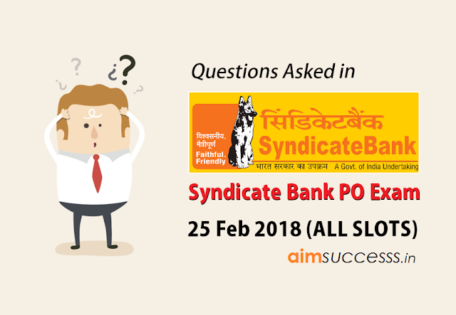 Questions Asked in Syndicate Bank PO 25 Feb 2018 Exam