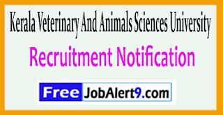 KVASU Kerala Veterinary And Animals Sciences University Recruitment Notification 2017 Last Date 19-05-2017