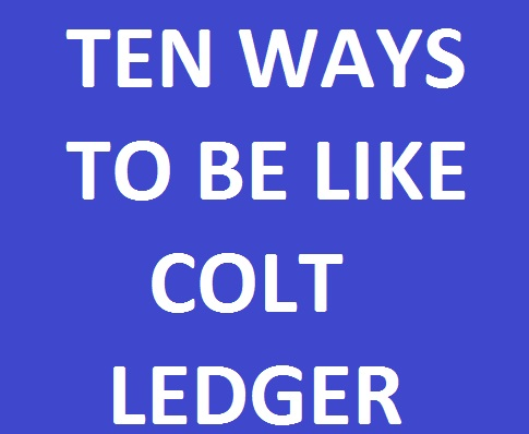 TEN WAYS TO BE LIKE COLT LEDGER