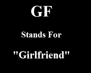 GF stands for Girlfriend