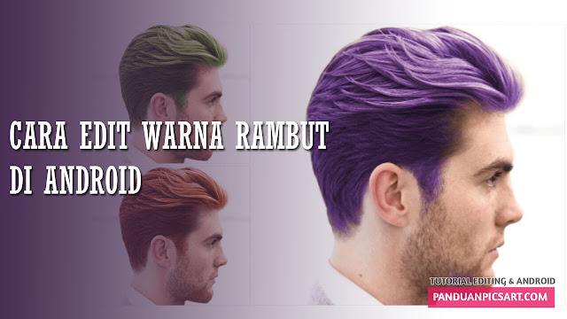 Cara Mengedit Warna Rambut Secara Mudah di Picsart Android 2019