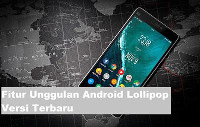 Fitur Unggulan Android Lollipop Versi Terbaru