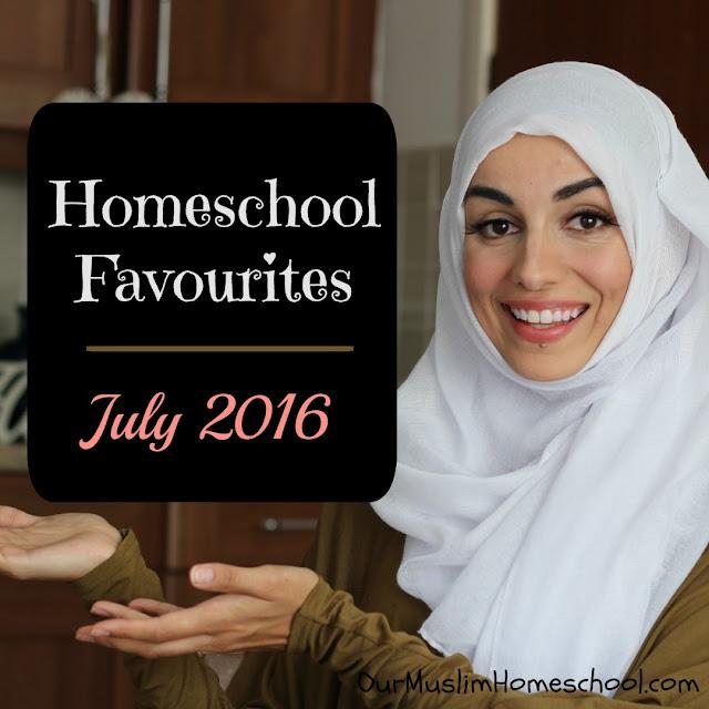 Muslim Homeschool July Favourites