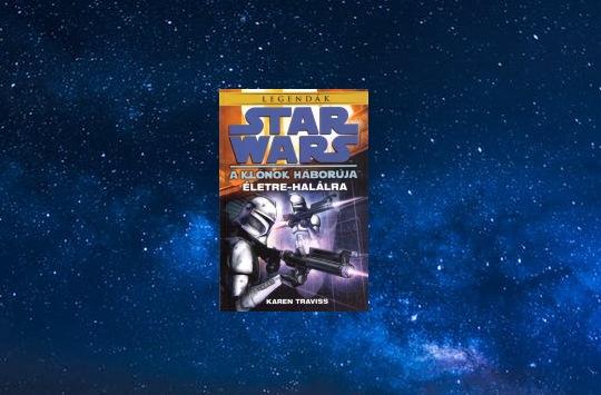 Karen Traviss Életre-halálra Star Wars regény
