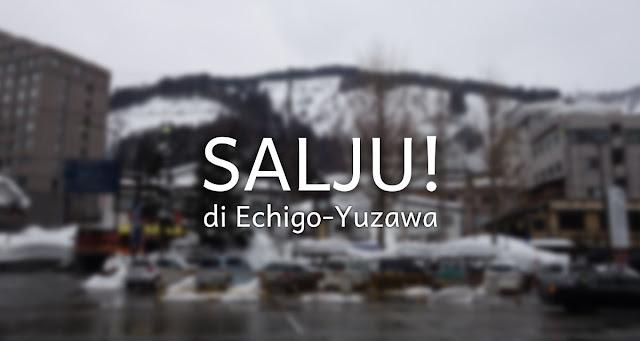Salju di Echigo Yuzawa!