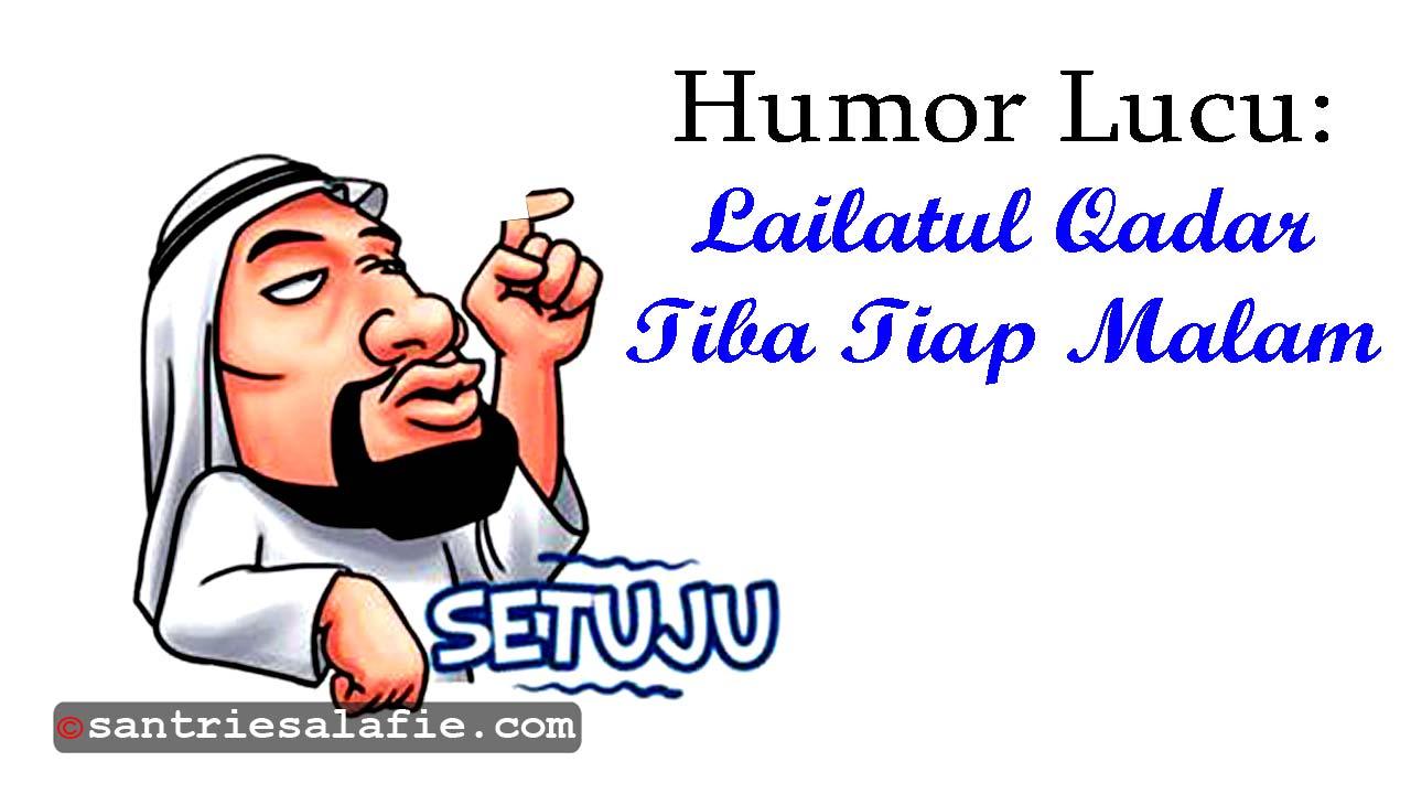 Cerita Humor Lucu Lailatul Qadar Tiba Tiap Malam by Santrie Salafie