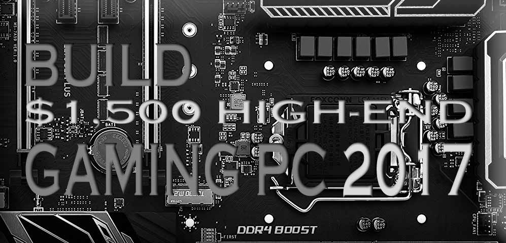 The Best $1500 High-end Gaming PC Build 2017