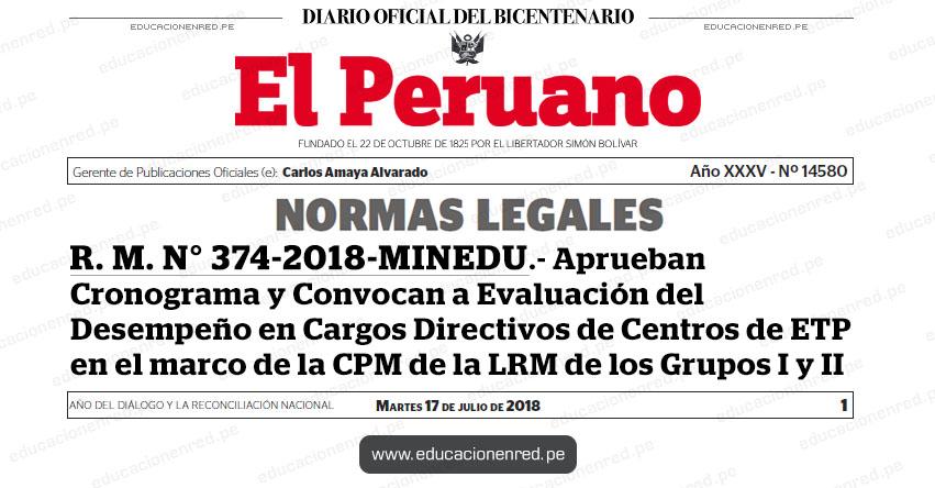 R. M. N° 374-2018-MINEDU - Aprueban Cronograma y Convocan a Evaluación del Desempeño en Cargos Directivos de Centros de ETP en el marco de la CPM de la LRM de los Grupos I y II - CETPRO - www.minedu.gob.pe