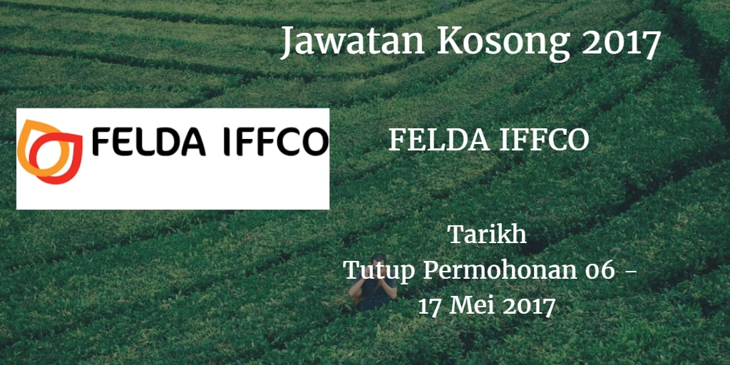 Jawatan Kosong FELDA IFFCO 06 - 17 Mei 2017