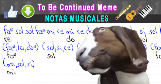 To Be Continued Meme / Notas Musicales + Video Tutorial