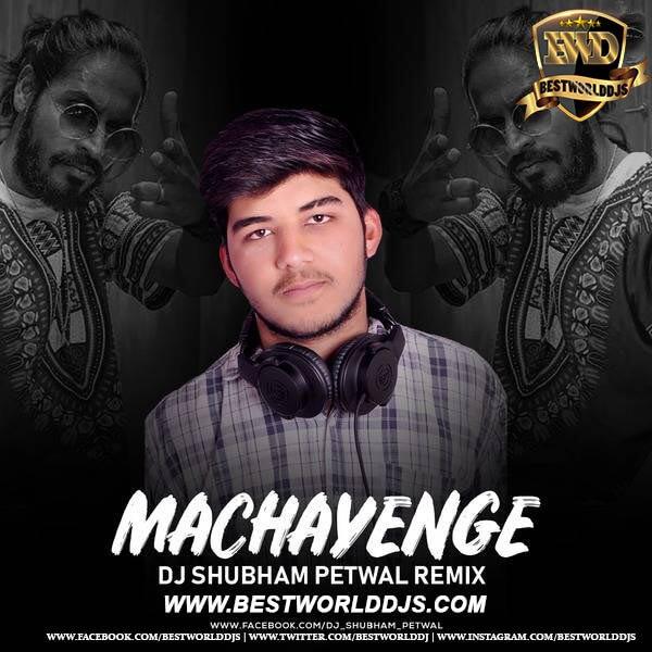 Machayenge (Remix) - DJ Shubham Petwal