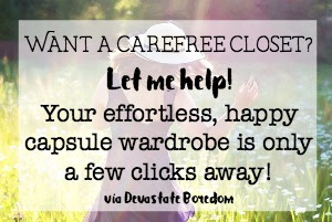 Trying to figure out how to create a minimalist closet, and an effortless, happy, confidence-inspiring capsule wardrobe?  Purchase a one-on-one virtual fashion consultation with me, and we will figure out your personal style, build your wardrobe, and have you feeling and looking great in no time! via Devastate Boredom