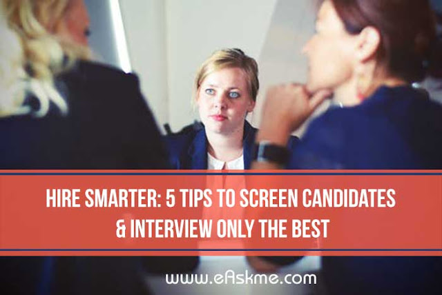 Hire Smarter: 5 Tips to Screen Candidates & Interview Only the Best: eAskme