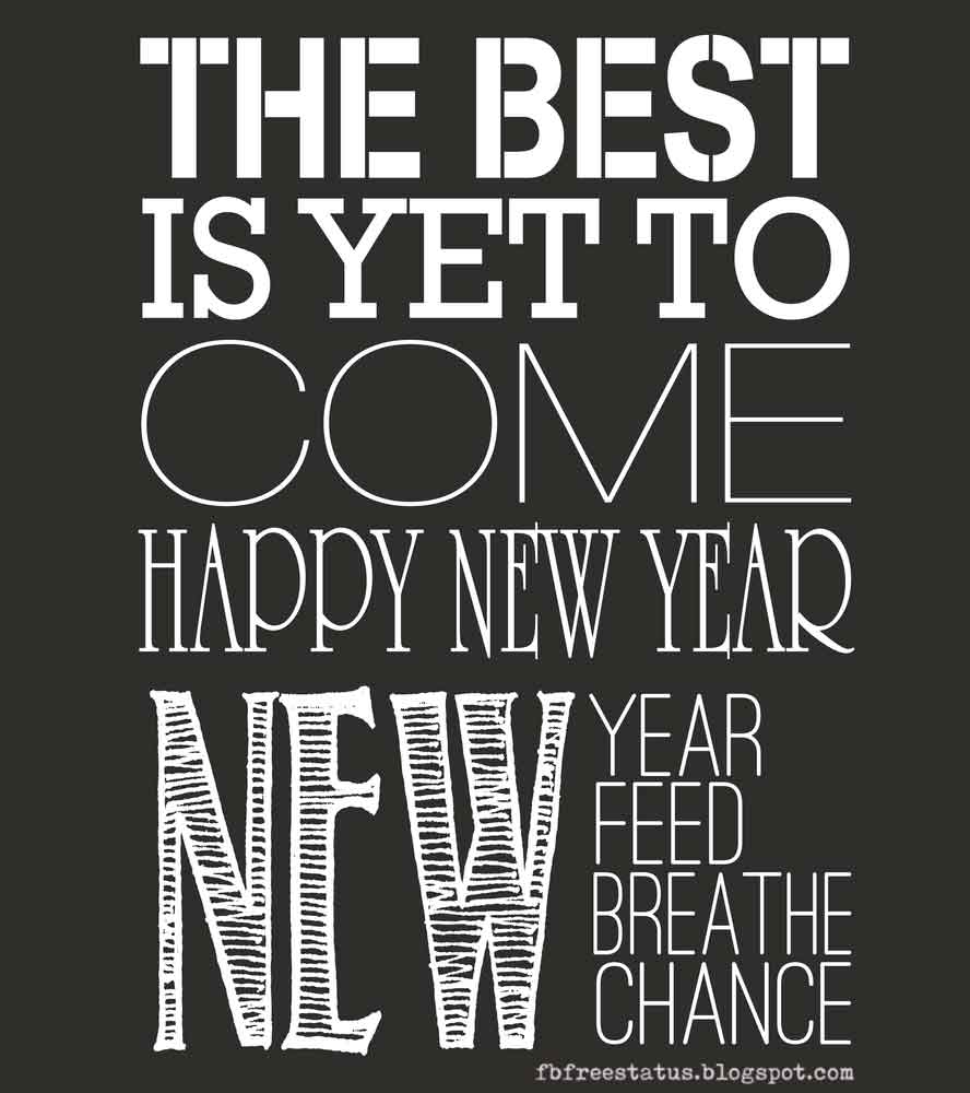 The best is yet to come happy new year, Ne year feed breathe chance, HAPPY NEW YEAR.