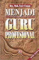 AJIBAYUSTORE  Judul : MENJADI GURU PROFESIONAL Pengarang : Drs. Moh. Uzer Usman Penerbit : Rosda