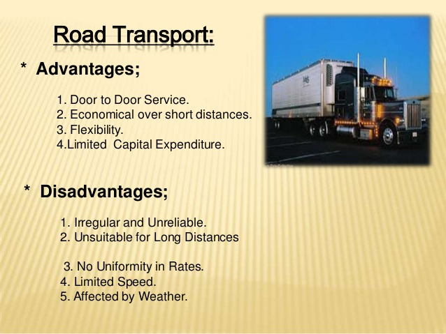 the advantages and disadvantages of the under pricing of road transport In spite of the presence of alternatives, road transport possesses significant advantages over other modes: the capital cost of vehicles is relatively small, which makes it comparatively easy for new users to gain entry this helps ensure that the trucking industry, for example, is highly competitive.