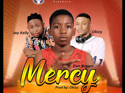 [ Music ] Don Brown Ft Jay Kelly X Okizy - Mercy