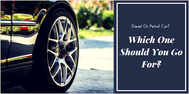 Diesel Or Petrol Car? Which One Should You Go For? 2