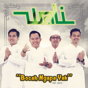 Wali - Bocah Ngapa Yak