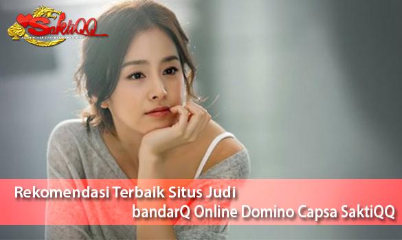 Rekomendasi terbaik situs judi bandarQ online domino Capsa SaktiQQ