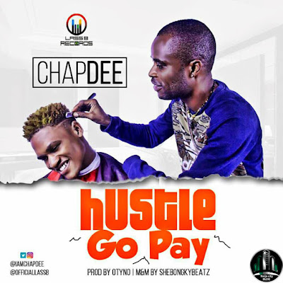 MUSIC ALERT!!: Chapdee – Hustle Go Pay | Click The Download Button|